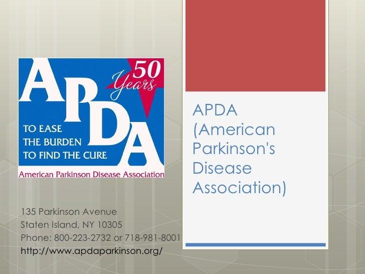APDA(American Parkinson's Disease Association)<br />135 Parkinson Avenue<br />Staten Island, NY 10305<br />Phone: 800-223-...