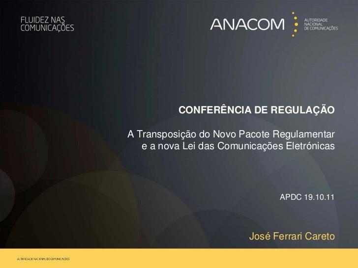 CONFERÊNCIA DE REGULAÇÃOA Transposição do Novo Pacote Regulamentar   e a nova Lei das Comunicações Eletrónicas            ...