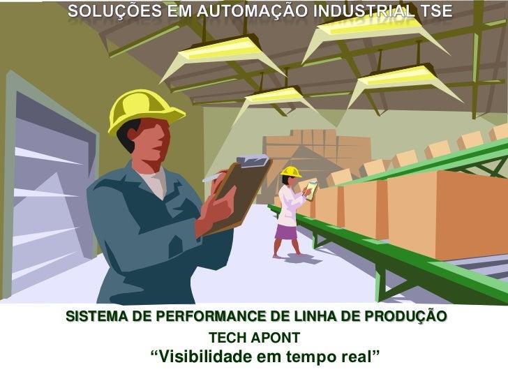 """SISTEMA DE PERFORMANCE DE LINHA DE PRODUÇÃO                TECH APONT         """"Visibilidade em tempo real"""""""