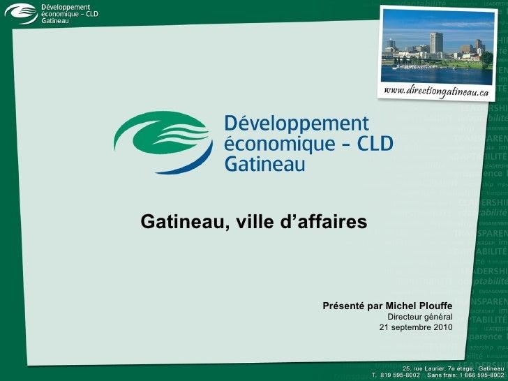 Présenté par Michel Plouffe Directeur général 21 septembre 2010 Gatineau, ville d'affaires