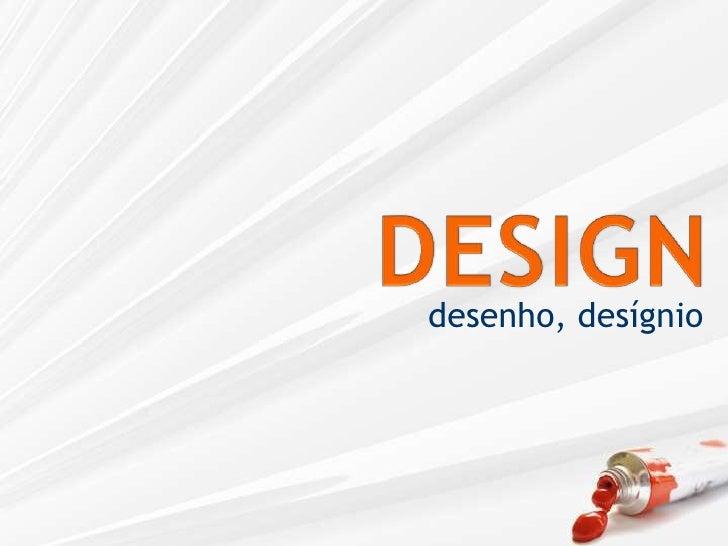 DESIGN<br />desenho, desígnio <br />