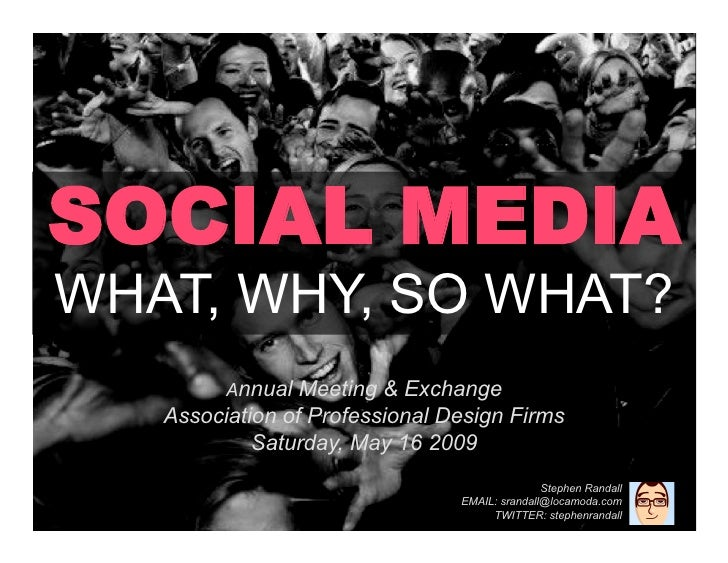 SOCIAL MEDIA WHAT, WHY, SO WHAT?          Annual Meeting & Exchange    Association of Professional Design Firms           ...