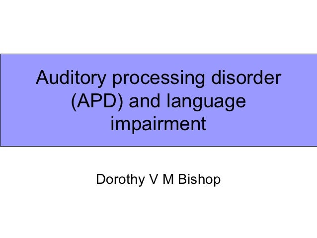 Auditory processing disorder   (APD) and language         impairment      Dorothy V M Bishop