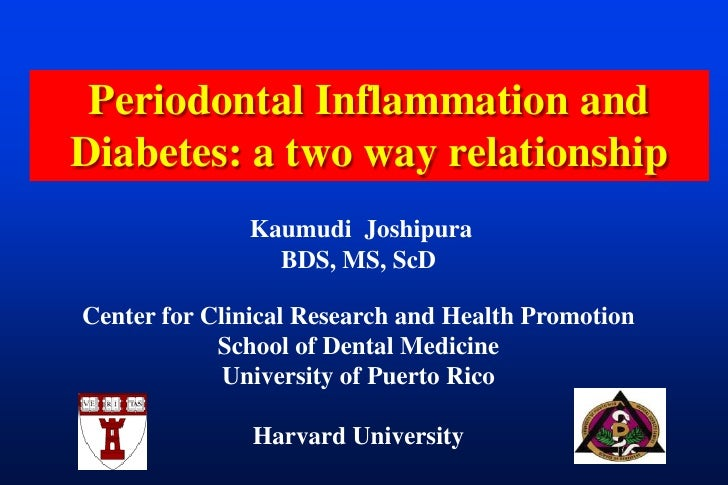 Periodontal Inflammation and Diabetes: a two way relationship<br />Kaumudi  Joshipura <br />BDS, MS, ScD <br />Center for ...