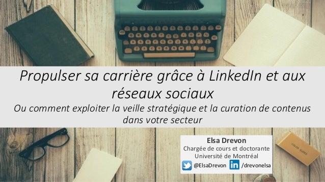 Propulser sa carrière grâce à LinkedIn et aux réseaux sociaux Ou comment exploiter la veille stratégique et la curation de...