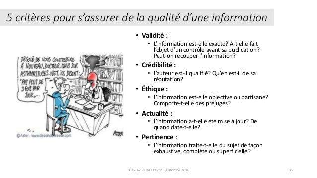 • Validité : • L'information est-elle exacte? A-t-elle fait l'objet d'un contrôle avant sa publication? Peut-on recouper l...