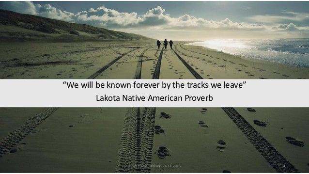 """""""We will be known forever by the tracks we leave"""" Lakota Native American Proverb APDIQ - Elsa Drevon - 24.11.2016 4"""