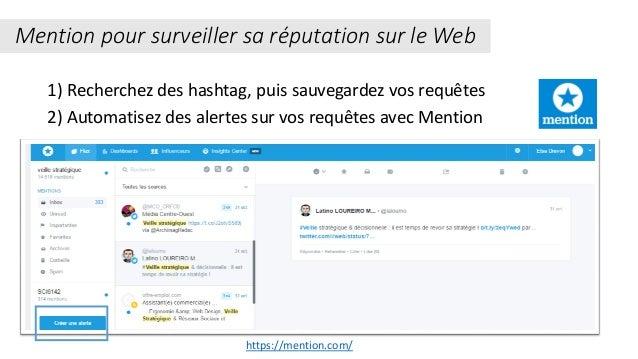1) Recherchez des hashtag, puis sauvegardez vos requêtes 2) Automatisez des alertes sur vos requêtes avec Mention Mention ...