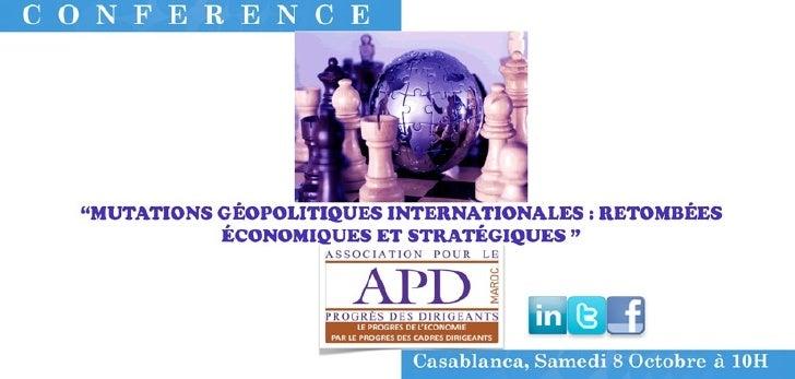 """APD MAROC CONFÉRENCE """"MUTATIONS GÉOPOLITIQUES INTERNATIONALES : RETOMBÉES ÉCONOMIQUES ET STRATÉGIQUES """"  Samedi 8 Octobre ..."""
