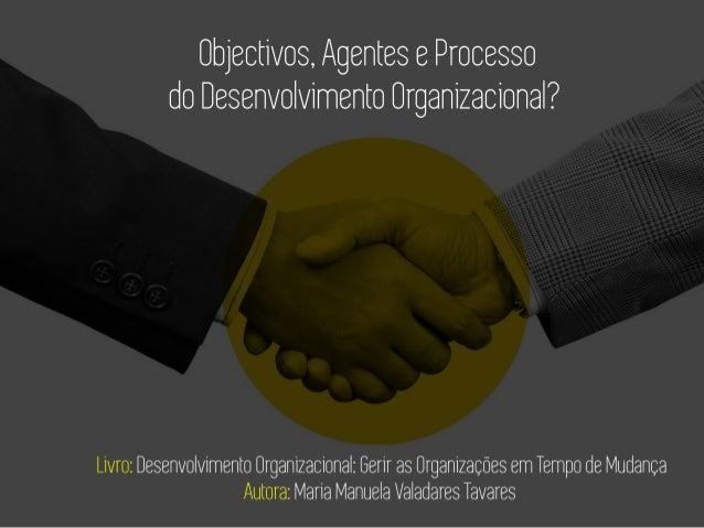 Objetivos, Agentes e Processos do Desenvolvimento Organizacional?
