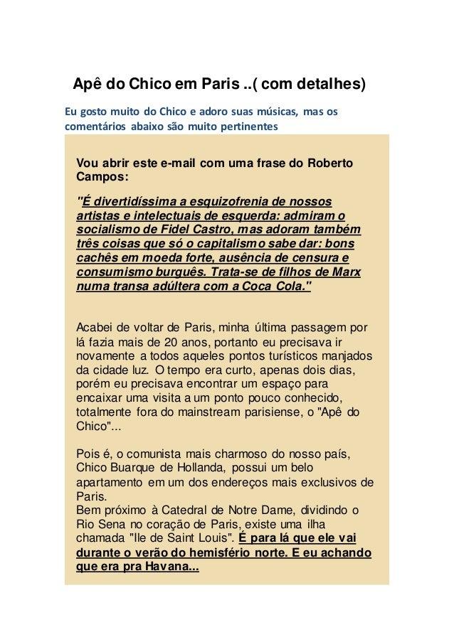 Apê do Chico em Paris ..( com detalhes) Eu gosto muito do Chico e adoro suas músicas, mas os comentários abaixo são muito ...