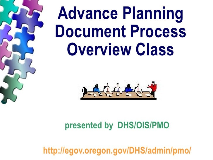 Advance Planning Document Process Overview Class presented by  DHS/OIS/PMO http://egov.oregon.gov/DHS/admin/pmo/