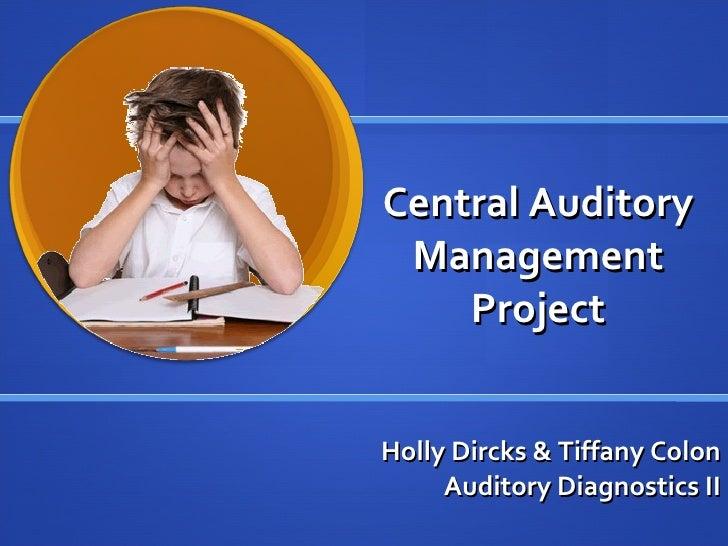 Central Auditory Management Project Holly Dircks & Tiffany Colon Auditory Diagnostics II