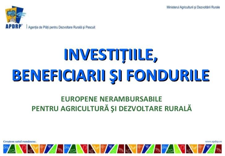 EUROPENE NERAMBURSABILE PENTRU AGRICULTUR Ă ŞI DEZVOLTARE RURALĂ INVESTIŢIILE,  BENEFICIARII  ŞI FONDURILE