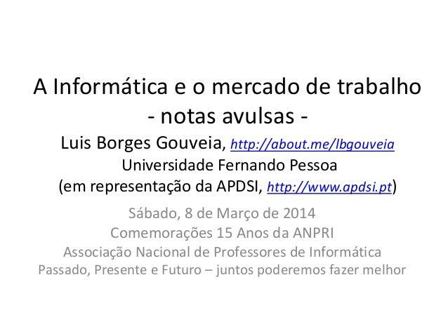 A Informática e o mercado de trabalho - notas avulsas Luis Borges Gouveia, http://about.me/lbgouveia Universidade Fernando...