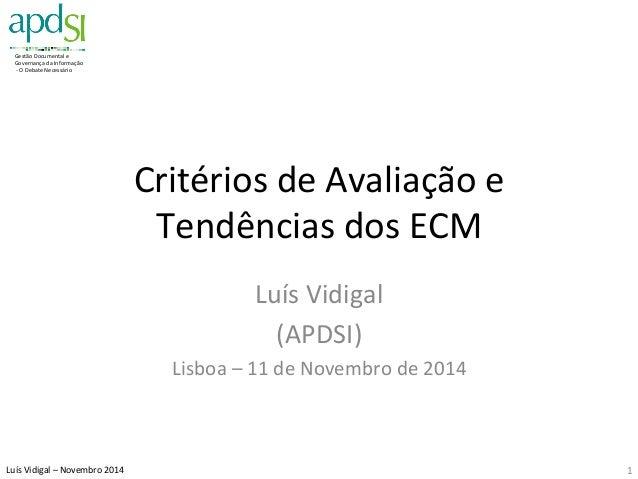 Gestão  Documental  e  Governança  da  Informação  -‐  O  Debate  Necessário  Luís  Vidigal  –  Novembro  2014  Critérios...