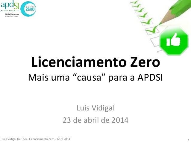 """Licenciamento  Zero   Mais  uma  """"causa""""  para  a  APDSI      Luís  Vidigal   23  de  abril  d..."""