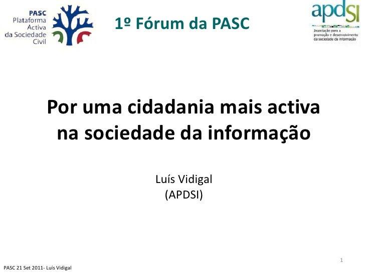 1º Fórum da PASC                   Por uma cidadania mais activa                    na sociedade da informação            ...