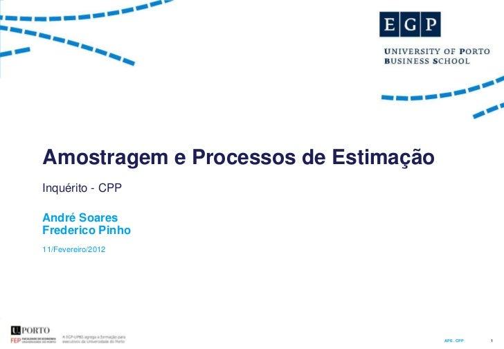 Amostragem e Processos de EstimaçãoInquérito - CPPAndré SoaresFrederico Pinho11/Fevereiro/2012                            ...
