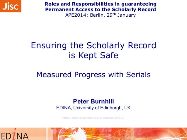 Roles and Responsibilities in guaranteeing  Permanent Access to the Scholarly Record  APE2014: Berlin, 29th January  Ensur...