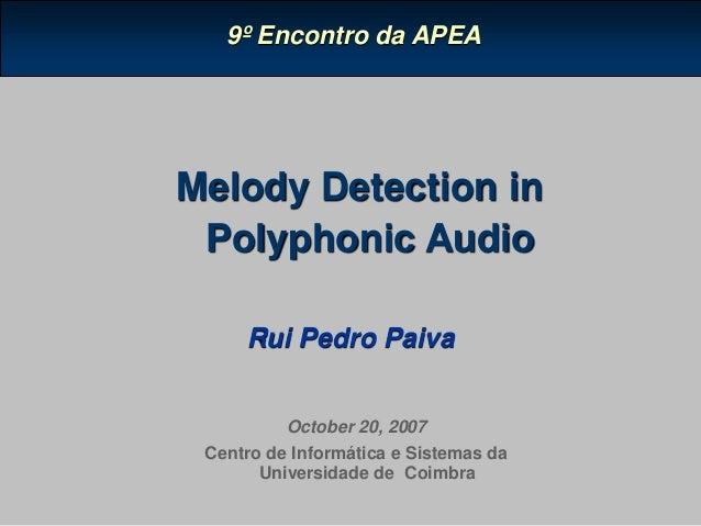 Rui Pedro Paiva Melody Detection in Polyphonic Audio 9º Encontro da APEA October 20, 2007 Centro de Informática e Sistemas...