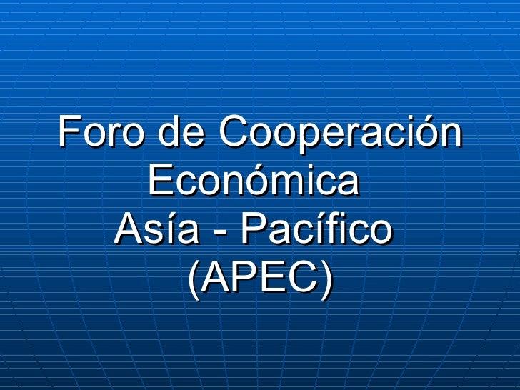 Foro de Cooperación Económica  Asía - Pacífico  (APEC)