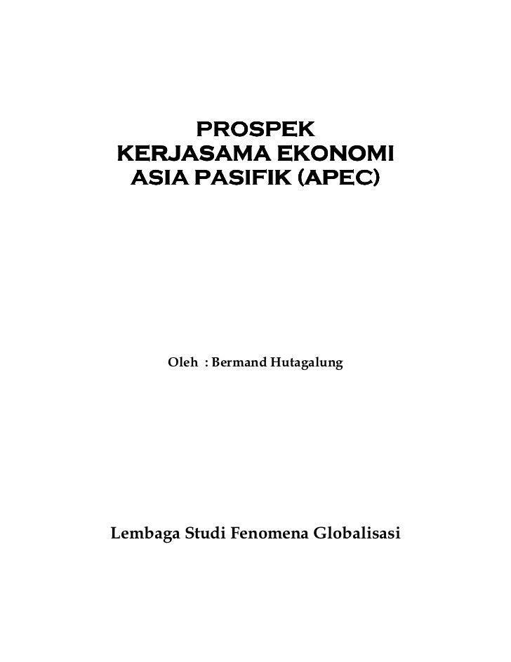 PROSPEKKERJASAMA EKONOMI ASIA PASIFIK (APEC)      Oleh : Bermand HutagalungLembaga Studi Fenomena Globalisasi