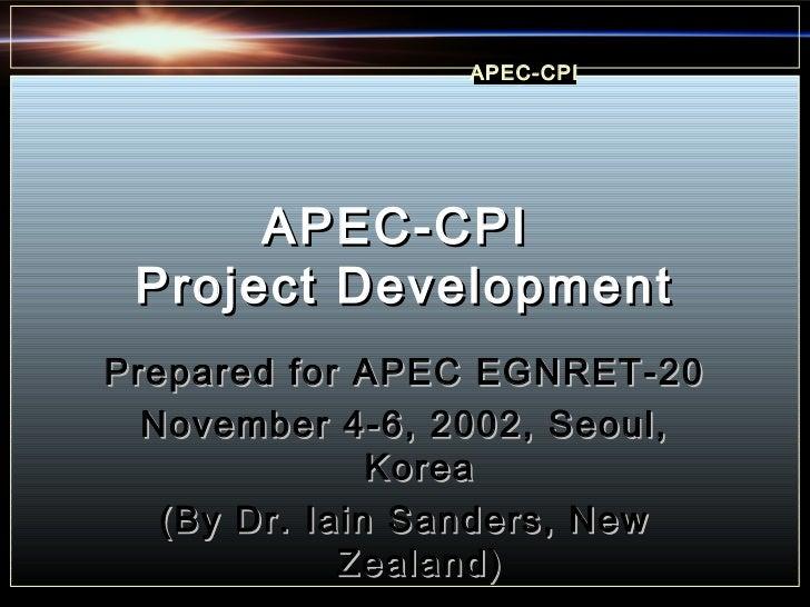 APEC-CPI      APEC-CPI Project DevelopmentPrepared for APEC EGNRET-20  November 4-6, 2002, Seoul,               Korea   (B...