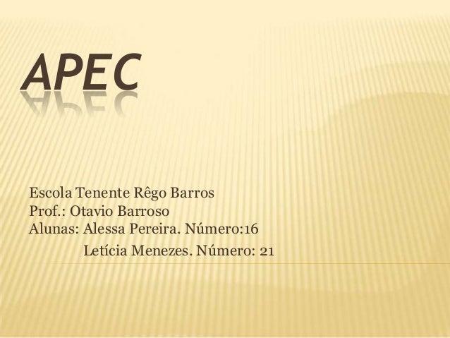 APECEscola Tenente Rêgo BarrosProf.: Otavio BarrosoAlunas: Alessa Pereira. Número:16        Letícia Menezes. Número: 21