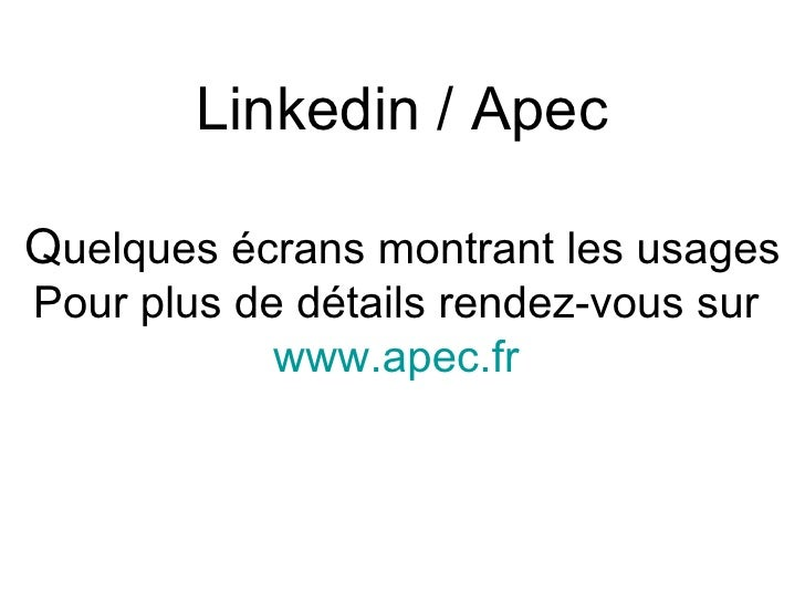 Linkedin / Apec Q uelques écrans montrant les usages Pour plus de détails rendez-vous sur  www.apec.fr