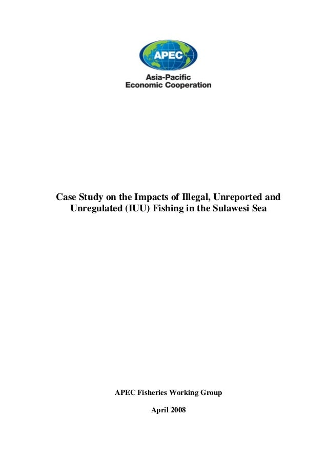 Case Study on the Impacts of Illegal, Unreported and   Unregulated (IUU) Fishing in the Sulawesi Sea             APEC Fish...