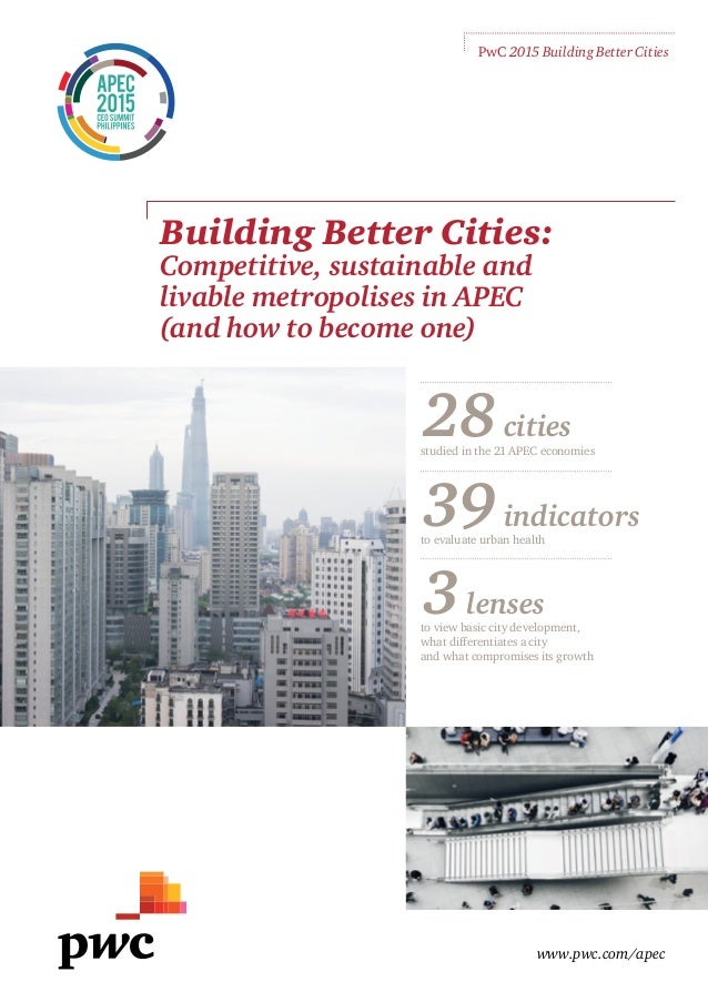 www.pwc.com/apec PwC 2015 Building Better Cities 28cities studied in the 21 APEC economies 39indicators to evaluate urban ...