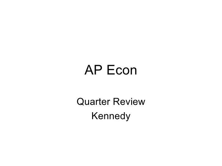 AP Econ Quarter Review Kennedy