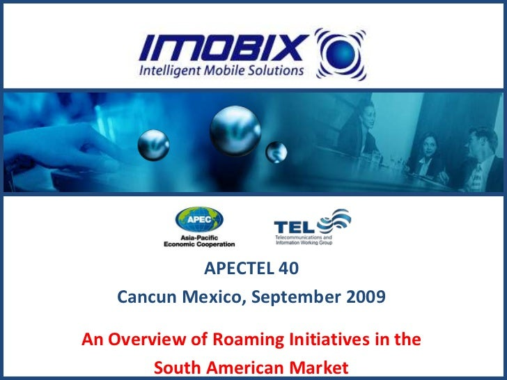APECTEL 40    Cancun Mexico, September 2009An Overview of Roaming Initiatives in the        South American Market