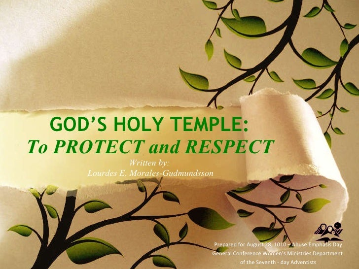 GOD'S HOLY TEMPLE: To PROTECT and RESPECT Written by:  Lourdes E. Morales-Gudmundsson Prepared for August 28, 1010 – Abuse...