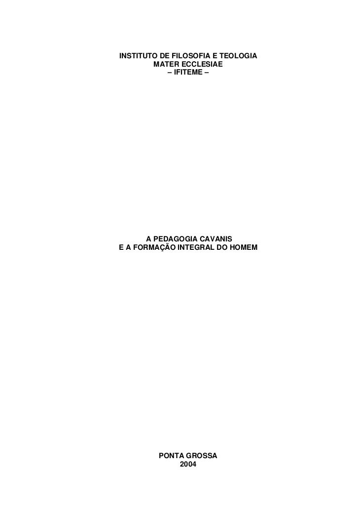 INSTITUTO DE FILOSOFIA E TEOLOGIA        MATER ECCLESIAE            – IFITEME –       A PEDAGOGIA CAVANISE A FORMAÇÃO INTE...