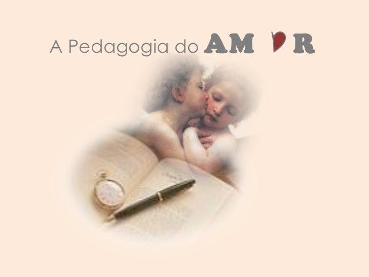 A Pedagogia do  AM  R