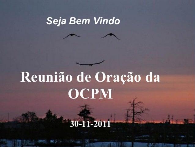 Seja Bem Vindo Reunião de Oração da OCPM 30-11-2011