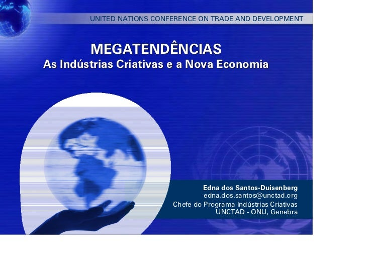 UNITED NATIONS CONFERENCE ON TRADE AND DEVELOPMENT        MEGATENDÊNCIASAs Indústrias Criativas e a Nova Economia         ...