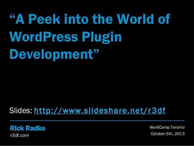 "r3df.com Rick Radko ""A Peek into the World of WordPress Plugin Development"" WordCamp Toronto October 5th, 2013 Slides: htt..."