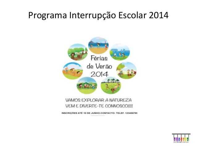 Programa Interrupção Escolar 2014