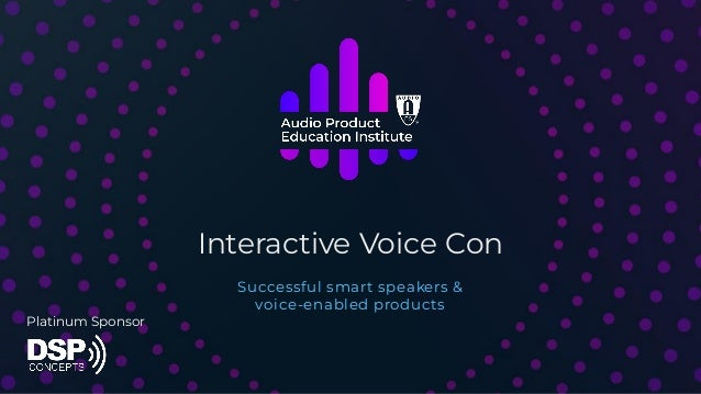Interactive Voice Con Successful smart speakers & voice-enabled products Platinum Sponsor