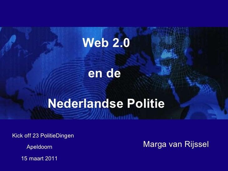 15 maart 2011  Marga van Rijssel Apeldoorn Web 2.0 en de  Nederlandse Politie Kick off 23 PolitieDingen