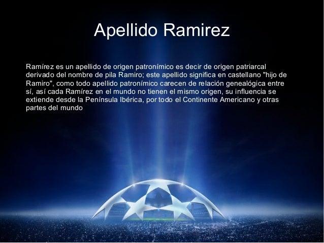 Apellido Ramirez Ramírez es un apellido de origen patronímico es decir de origen patriarcal derivado del nombre de pila Ra...