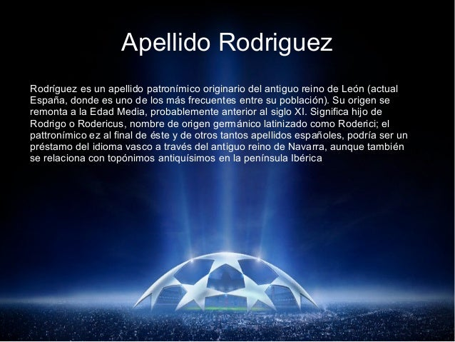 Apellido Rodriguez Rodríguez es un apellido patronímico originario del antiguo reino de León (actual España, donde es uno ...