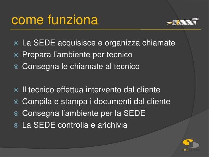 La SEDE acquisisce e organizza chiamate<br />Prepara l'ambiente per tecnico<br />Consegna le chiamate al tecnico<br />Il t...