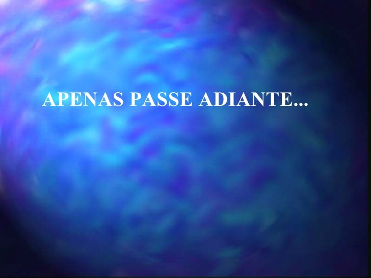 APENAS PASSE ADIANTE...
