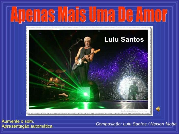 Lulu Santos Composição: Lulu Santos / Nelson Motta Apenas Mais Uma De Amor Aumente o som, Apresentação automática.