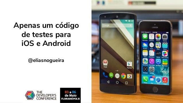 Apenas um código de testes para iOS e Android @eliasnogueira