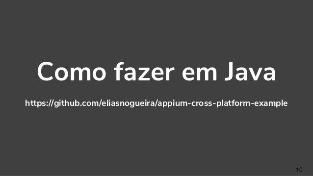 10 Como fazer em Java https://github.com/eliasnogueira/appium-cross-platform-example